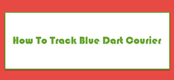 How To Track Blue Dart Courier
